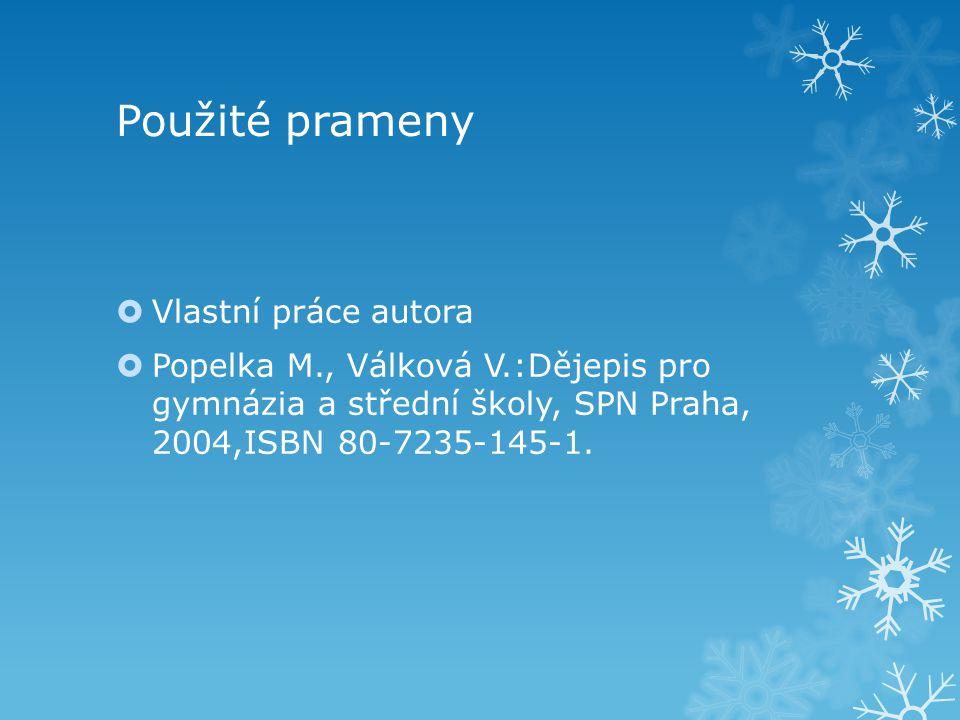 Použité prameny  Vlastní práce autora  Popelka M., Válková V.:Dějepis pro gymnázia a střední školy, SPN Praha, 2004,ISBN 80-7235-145-1.