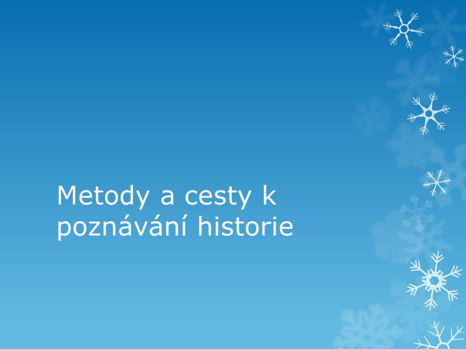 Pamatujte: Tím nejzákladnějším pramenem pro poznávání historie je obyčejné mluvené SLOVO.