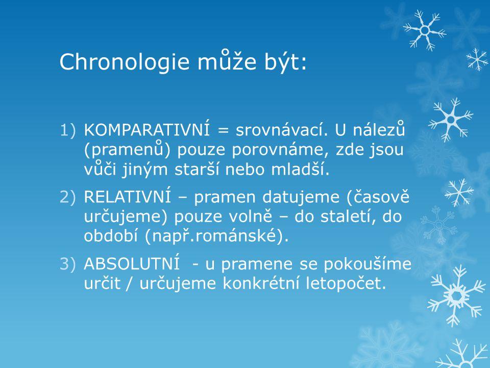 Chronologie může být: 1)KOMPARATIVNÍ = srovnávací.