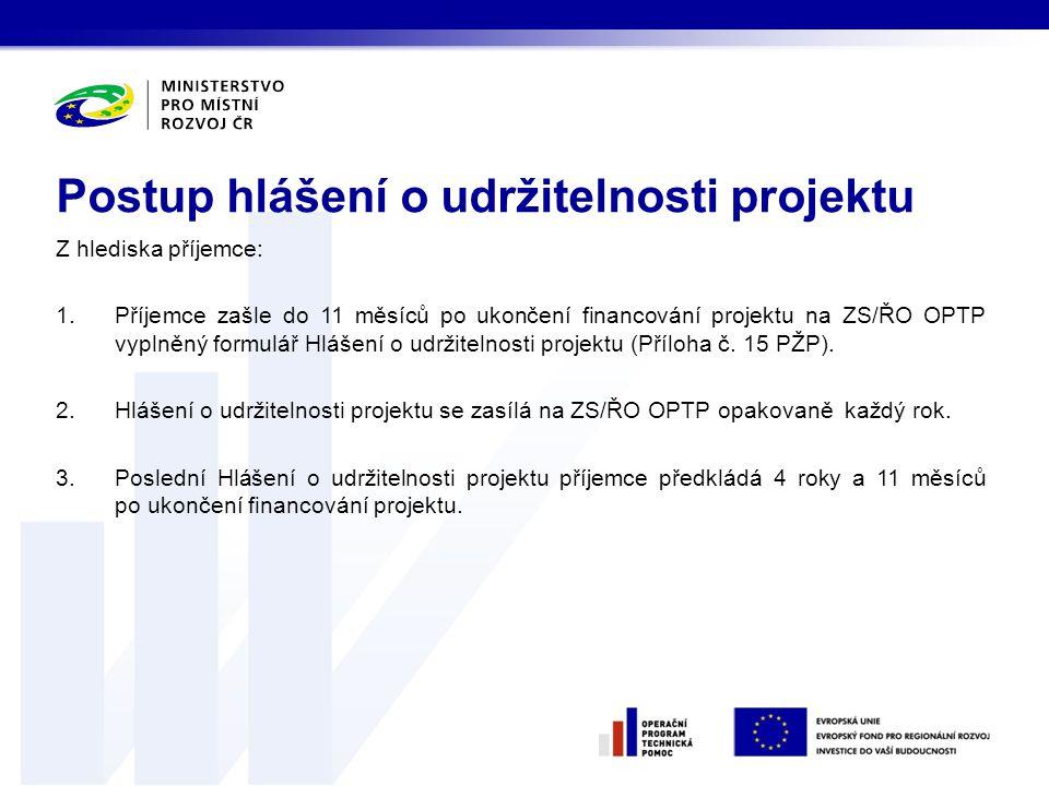 Z hlediska příjemce: 1.Příjemce zašle do 11 měsíců po ukončení financování projektu na ZS/ŘO OPTP vyplněný formulář Hlášení o udržitelnosti projektu (Příloha č.