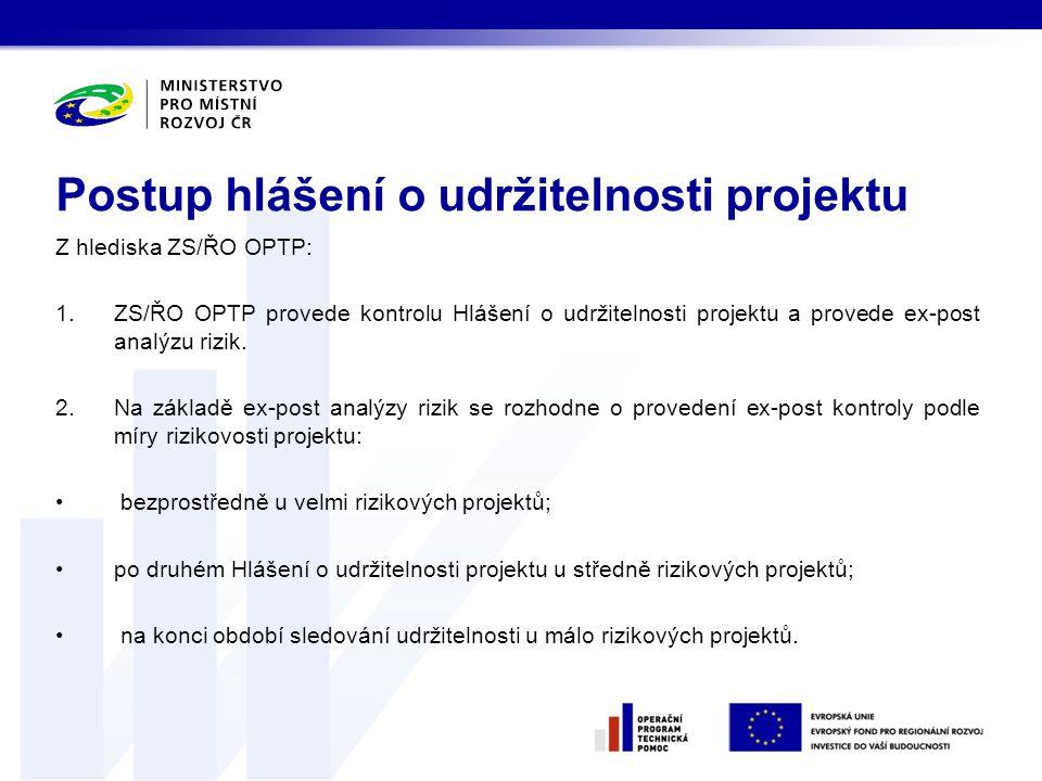 Z hlediska ZS/ŘO OPTP: 1.ZS/ŘO OPTP provede kontrolu Hlášení o udržitelnosti projektu a provede ex-post analýzu rizik.