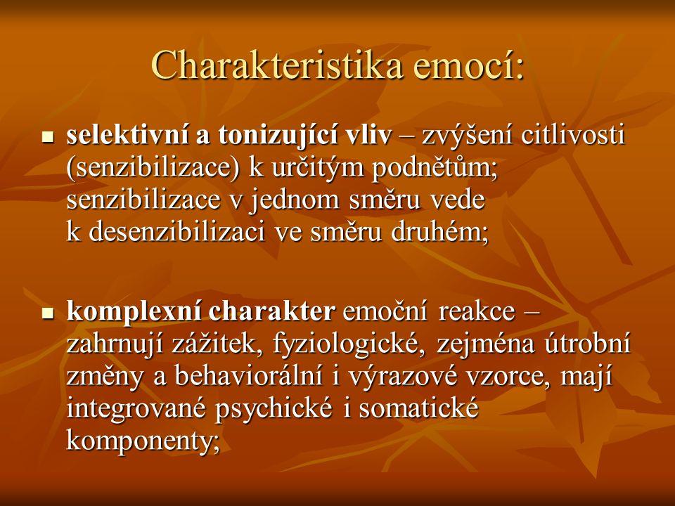 Charakteristika emocí:  selektivní a tonizující vliv – zvýšení citlivosti (senzibilizace) k určitým podnětům; senzibilizace v jednom směru vede k desenzibilizaci ve směru druhém;  komplexní charakter emoční reakce – zahrnují zážitek, fyziologické, zejména útrobní změny a behaviorální i výrazové vzorce, mají integrované psychické i somatické komponenty;