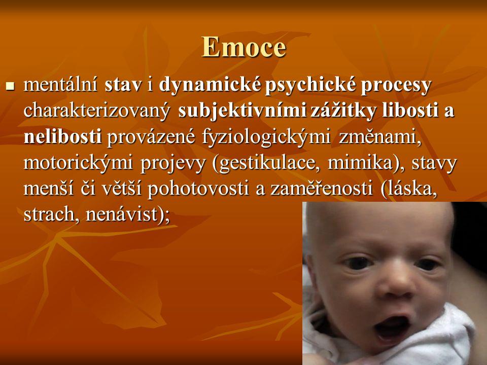 Emoce  soubor interakcí mezi subjektivními a objektivními faktory;  lze u nich rozlišit: směr přibližování či vzdalování, intenzitu, čas trvání;