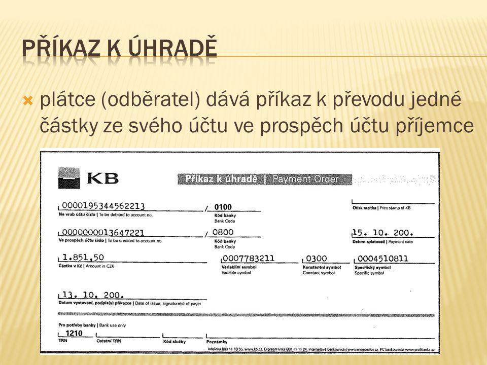  plátce (odběratel) dává příkaz k převodu jedné částky ze svého účtu ve prospěch účtu příjemce