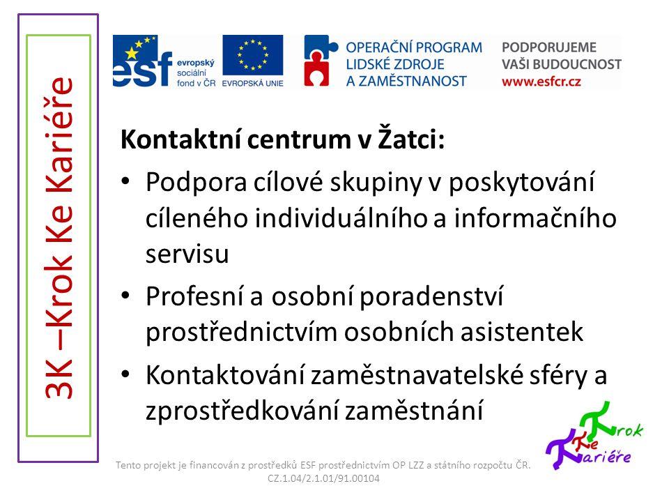 Kontaktní centrum v Žatci: • Podpora cílové skupiny v poskytování cíleného individuálního a informačního servisu • Profesní a osobní poradenství prost