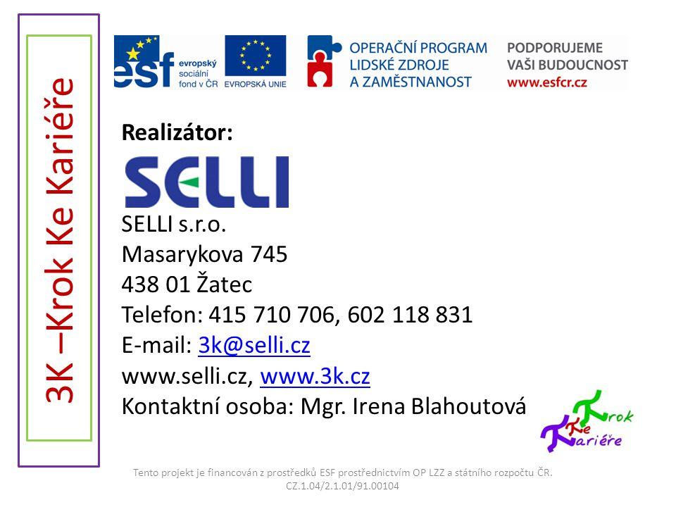 Realizátor: SELLI s.r.o. Masarykova 745 438 01 Žatec Telefon: 415 710 706, 602 118 831 E-mail: 3k@selli.cz3k@selli.cz www.selli.cz, www.3k.czwww.3k.cz