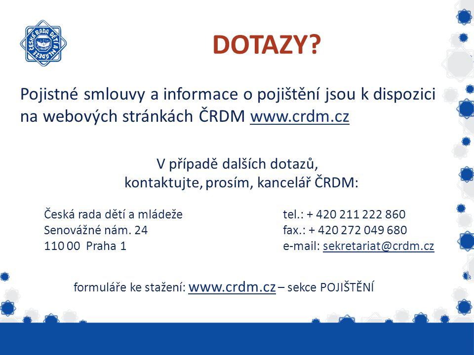 DOTAZY? Pojistné smlouvy a informace o pojištění jsou k dispozici na webových stránkách ČRDM www.crdm.czwww.crdm.cz V případě dalších dotazů, kontaktu