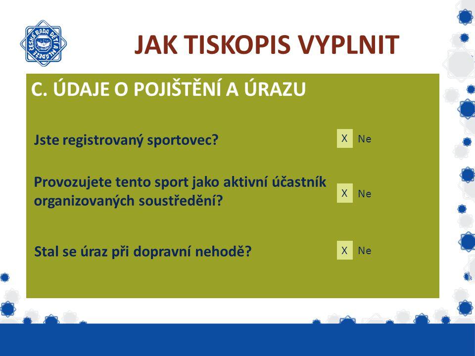 JAK TISKOPIS VYPLNIT C. ÚDAJE O POJIŠTĚNÍ A ÚRAZU Jste registrovaný sportovec? Provozujete tento sport jako aktivní účastník organizovaných soustředěn
