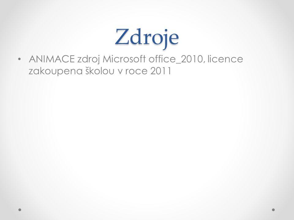 Zdroje • ANIMACE zdroj Microsoft office_2010, licence zakoupena školou v roce 2011