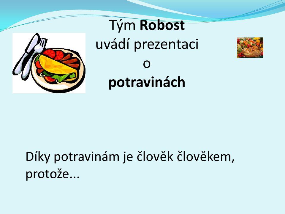 Tým Robost uvádí prezentaci o potravinách Díky potravinám je člověk člověkem, protože...