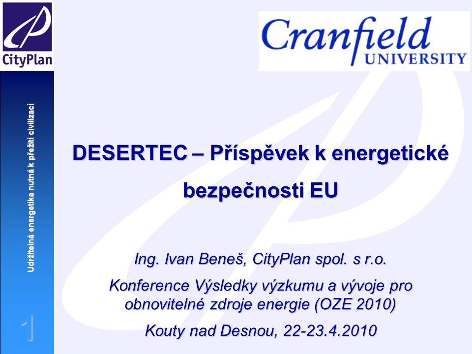Udržitelná energetika nutná k přežití civilizací 1 Ing. Ivan Beneš, CityPlan spol. s r.o. Konference Výsledky výzkumu a vývoje pro obnovitelné zdroje