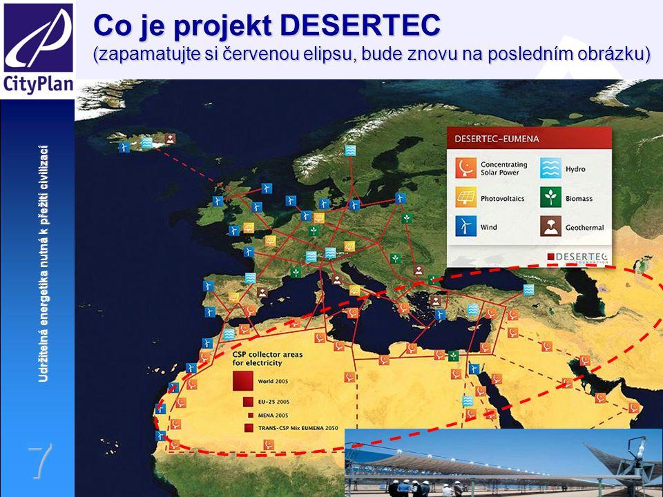 Udržitelná energetika nutná k přežití civilizací 7 Co je projekt DESERTEC (zapamatujte si červenou elipsu, bude znovu na posledním obrázku)