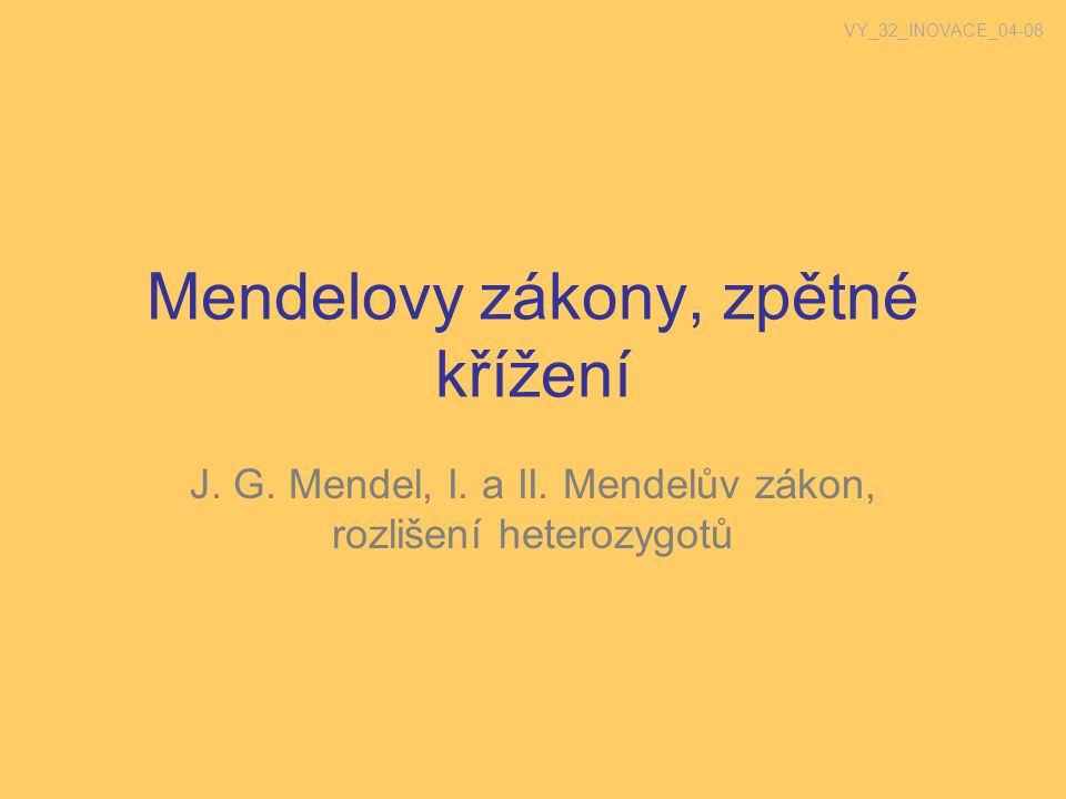 Mendelovy zákony, zpětné křížení J. G. Mendel, I. a II. Mendelův zákon, rozlišení heterozygotů VY_32_INOVACE_04-08