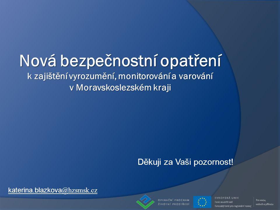 Děkuji za Vaši pozornost! katerina.blazkova @hzsmsk.cz Nová bezpečnostní opatření k zajištění vyrozumění, monitorování a varování v Moravskoslezském k