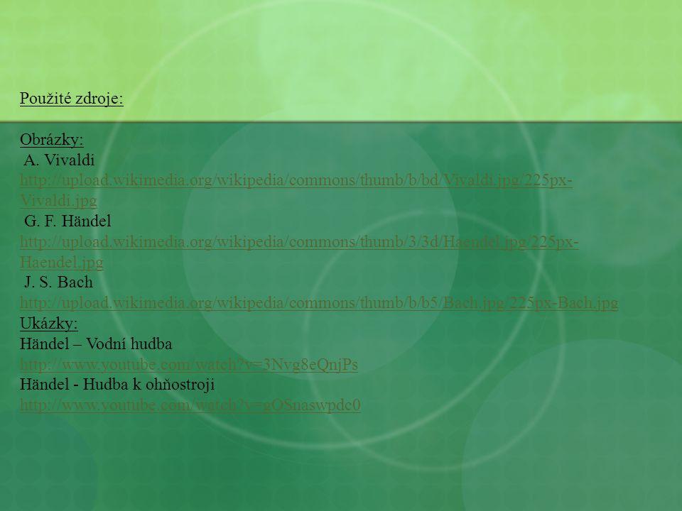 Použité zdroje: Obrázky: A. Vivaldi http://upload.wikimedia.org/wikipedia/commons/thumb/b/bd/Vivaldi.jpg/225px- Vivaldi.jpg http://upload.wikimedia.or