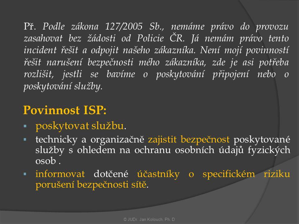 Př. Podle zákona 127/2005 Sb., nemáme právo do provozu zasahovat bez žádosti od Policie ČR. Já nemám právo tento incident řešit a odpojit našeho zákaz