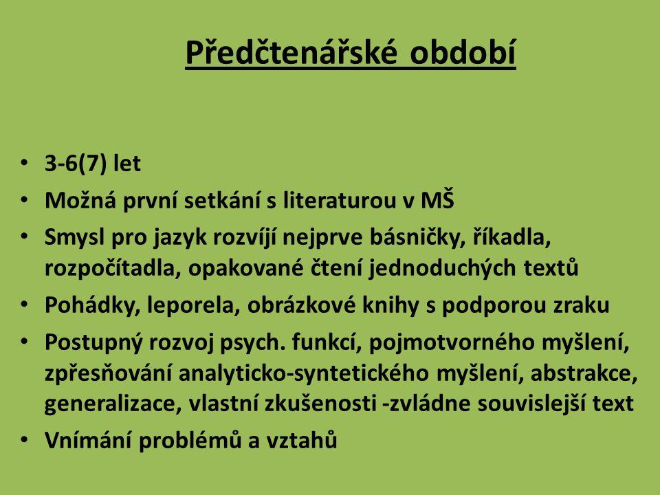 Předčtenářské období • 3-6(7) let • Možná první setkání s literaturou v MŠ • Smysl pro jazyk rozvíjí nejprve básničky, říkadla, rozpočítadla, opakovan