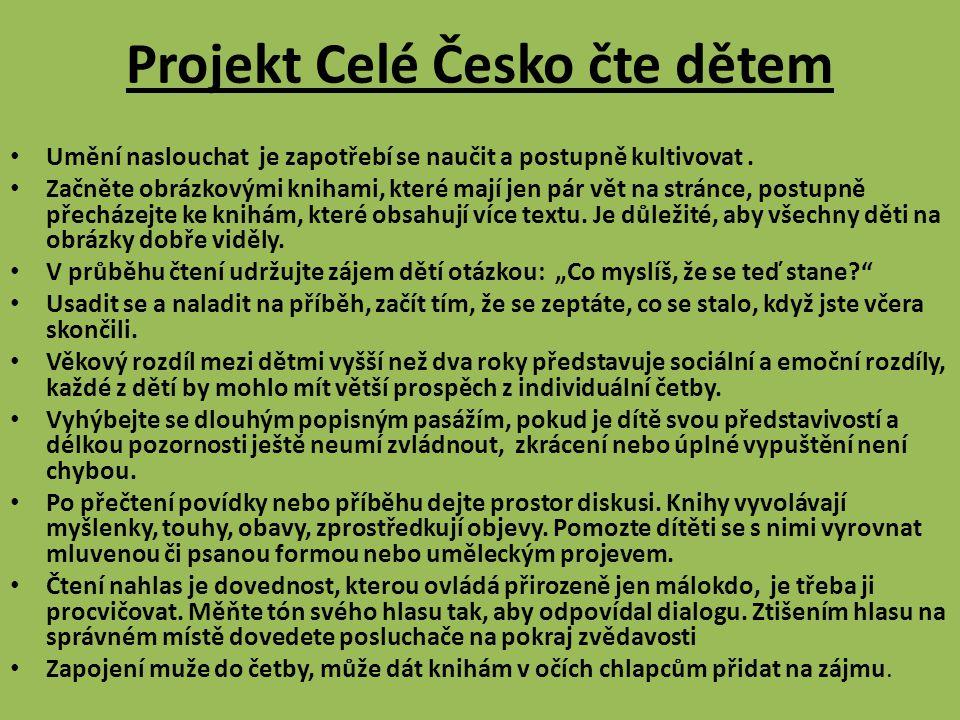 Projekt Celé Česko čte dětem • Umění naslouchat je zapotřebí se naučit a postupně kultivovat. • Začněte obrázkovými knihami, které mají jen pár vět na