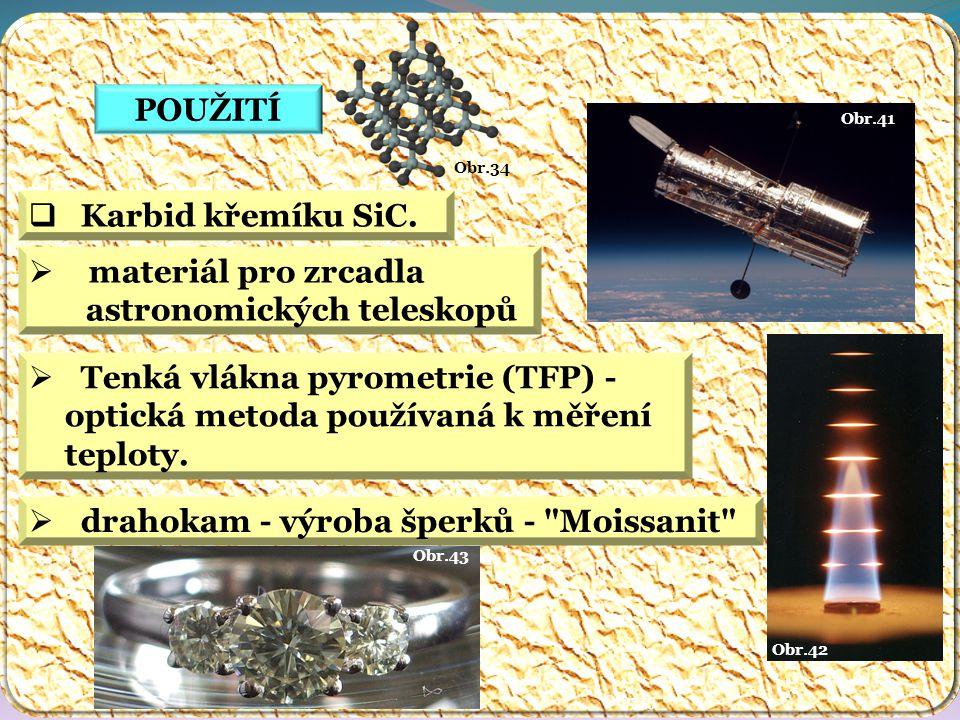 Obr.43 Obr.42 Obr.41 Obr.34 POUŽITÍ Obr.15  Karbid křemíku SiC.  materiál pro zrcadla astronomických teleskopů  Tenká vlákna pyrometrie (TFP) - opt