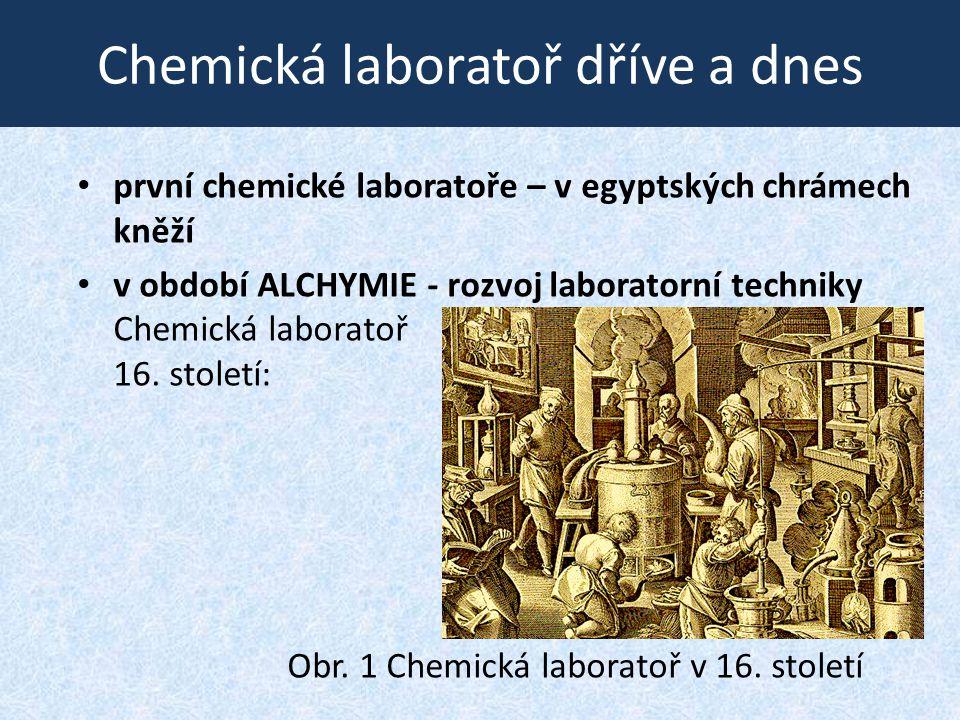 Chemická laboratoř dříve a dnes Obr. 1 Chemická laboratoř v 16. století • první chemické laboratoře – v egyptských chrámech kněží • v období ALCHYMIE