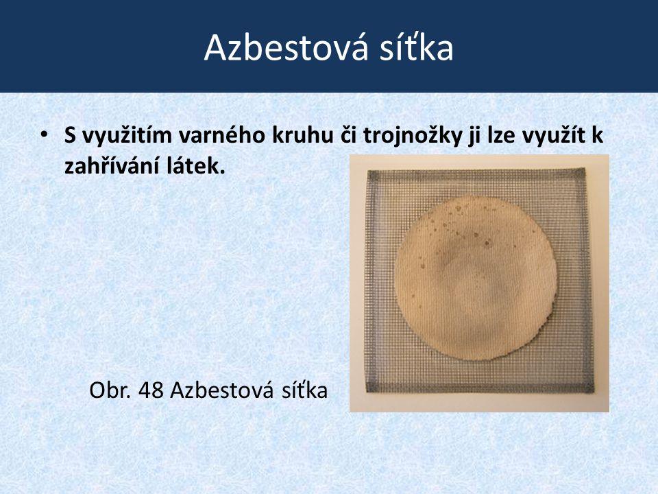 Azbestová síťka • S využitím varného kruhu či trojnožky ji lze využít k zahřívání látek. Obr. 48 Azbestová síťka