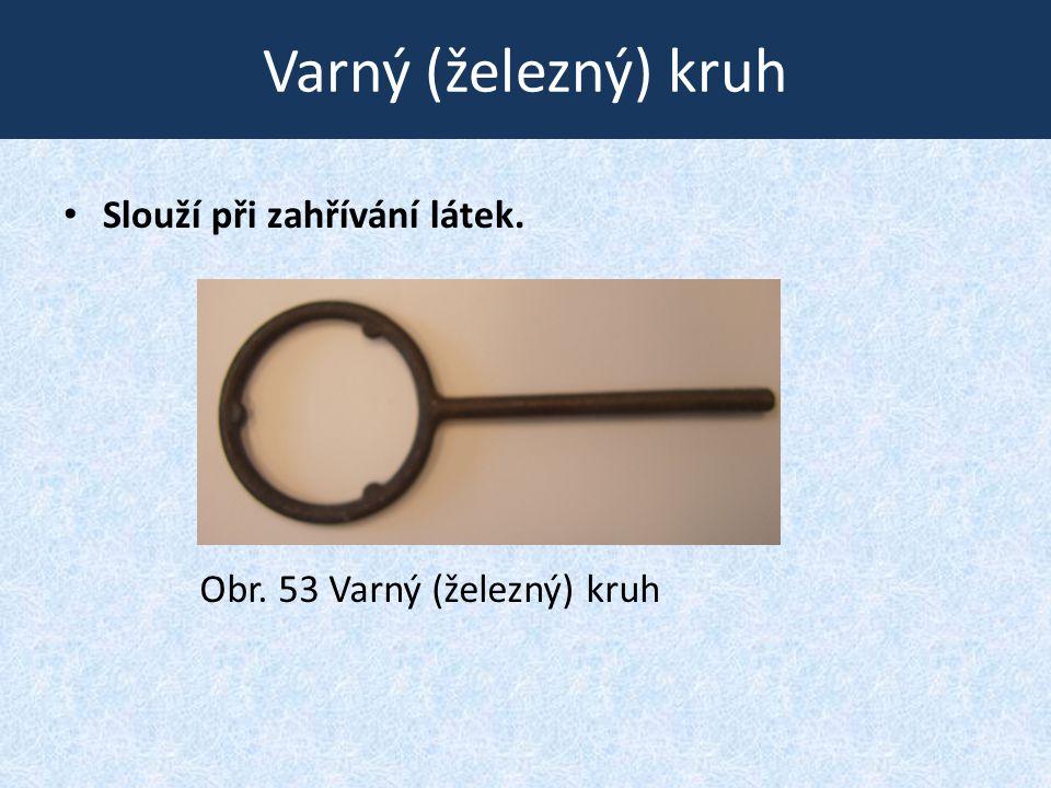 Varný (železný) kruh • Slouží při zahřívání látek. Obr. 53 Varný (železný) kruh