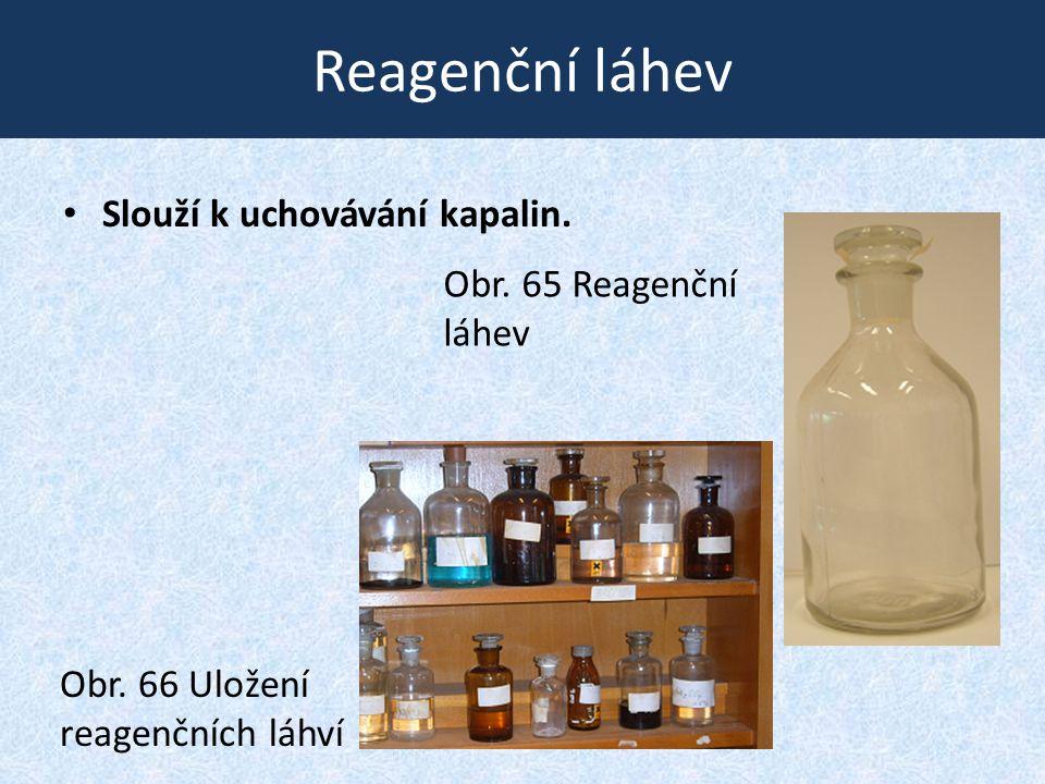 Reagenční láhev • Slouží k uchovávání kapalin. Obr. 66 Uložení reagenčních láhví Obr. 65 Reagenční láhev