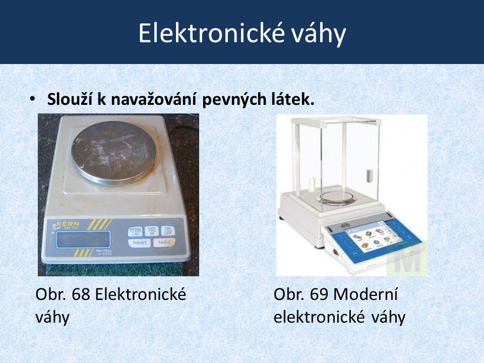 Elektronické váhy • Slouží k navažování pevných látek. Obr. 68 Elektronické váhy Obr. 69 Moderní elektronické váhy