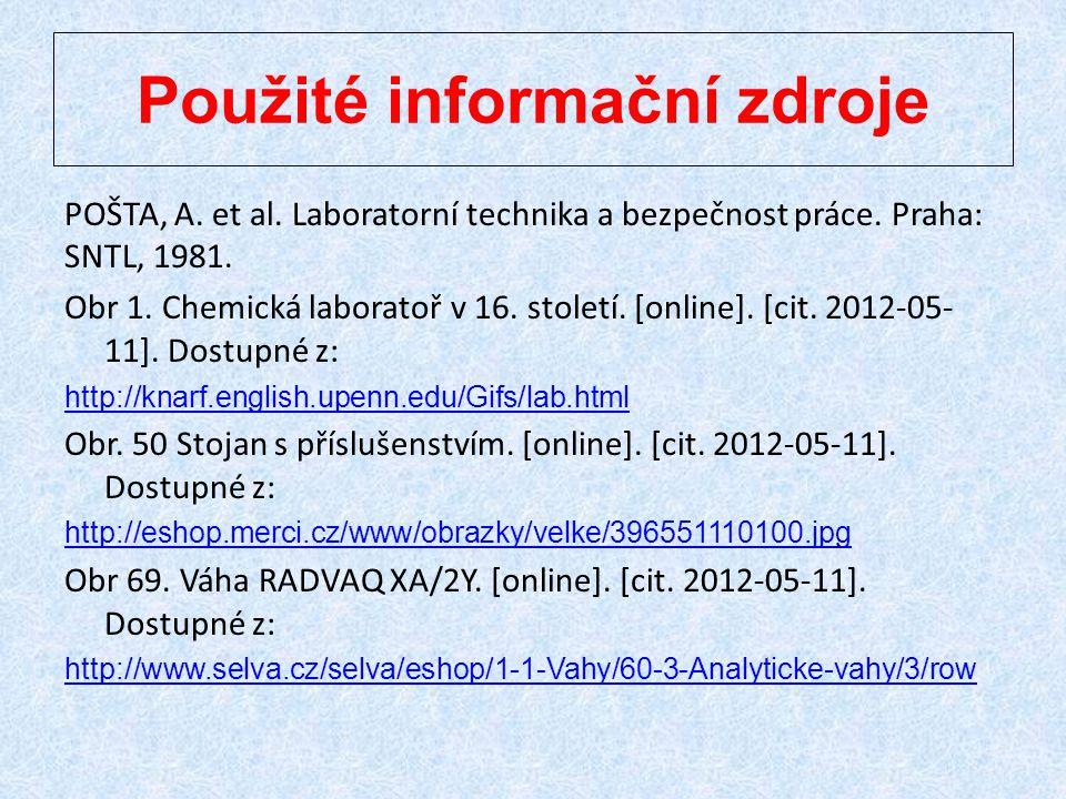 Použité informační zdroje POŠTA, A. et al. Laboratorní technika a bezpečnost práce. Praha: SNTL, 1981. Obr 1. Chemická laboratoř v 16. století. [onlin