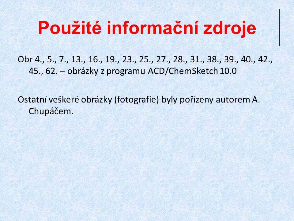 Použité informační zdroje Obr 4., 5., 7., 13., 16., 19., 23., 25., 27., 28., 31., 38., 39., 40., 42., 45., 62. – obrázky z programu ACD/ChemSketch 10.