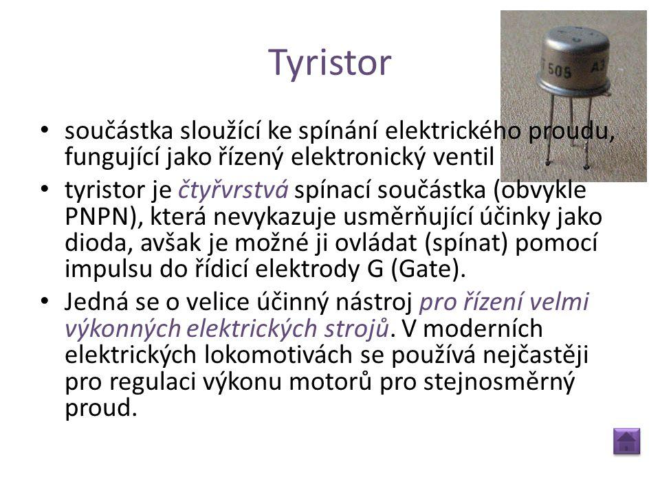 Tyristor • součástka sloužící ke spínání elektrického proudu, fungující jako řízený elektronický ventil • tyristor je čtyřvrstvá spínací součástka (ob