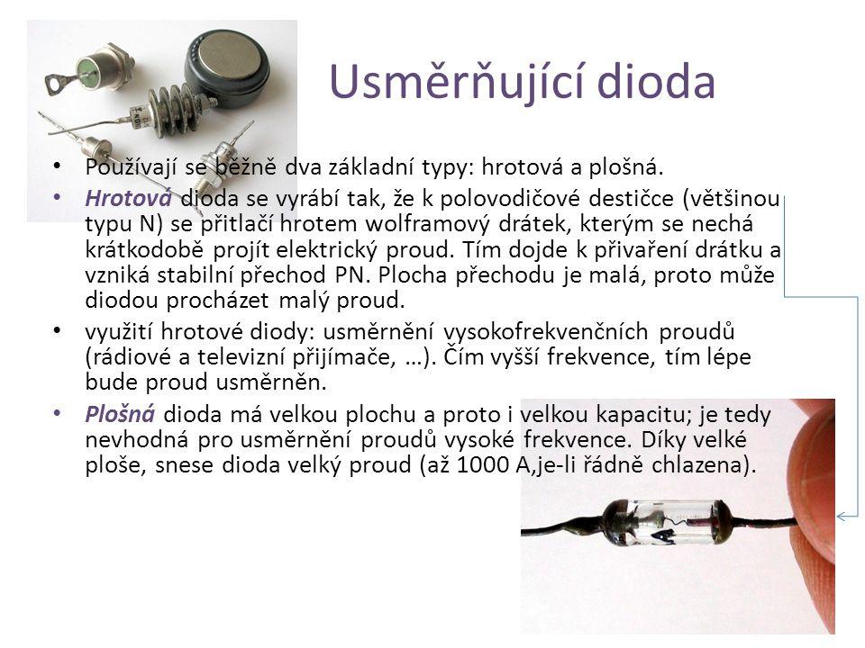 Usměrňující dioda • Používají se běžně dva základní typy: hrotová a plošná. • Hrotová dioda se vyrábí tak, že k polovodičové destičce (většinou typu N