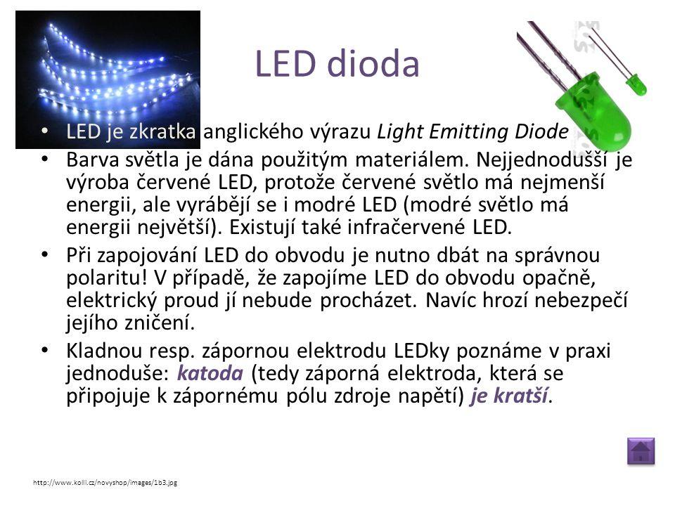 LED dioda • LED je zkratka anglického výrazu Light Emitting Diode • Barva světla je dána použitým materiálem. Nejjednodušší je výroba červené LED, pro
