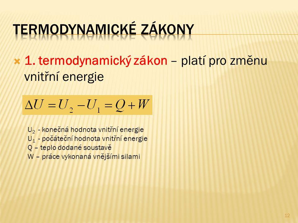 11. termodynamický zákon – platí pro změnu vnitřní energie U 2 - konečná hodnota vnitřní energie U 1 - počáteční hodnota vnitřní energie Q – teplo d