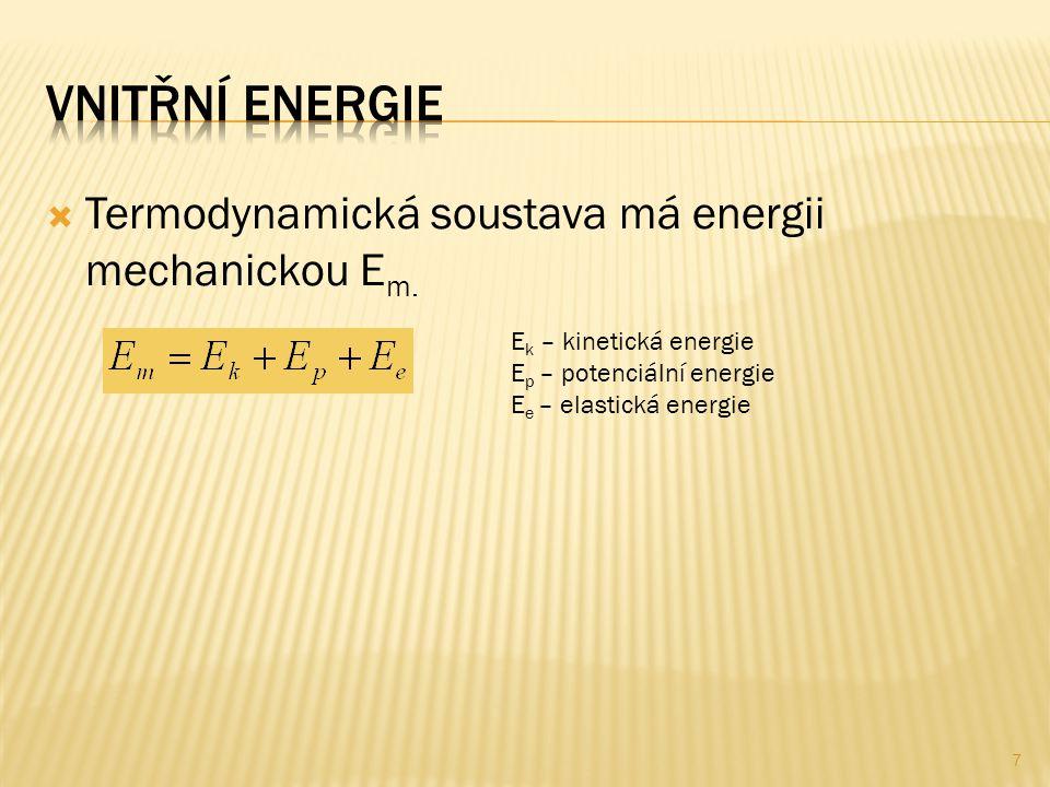  Termodynamická soustava má energii mechanickou E m. E k – kinetická energie E p – potenciální energie E e – elastická energie 7