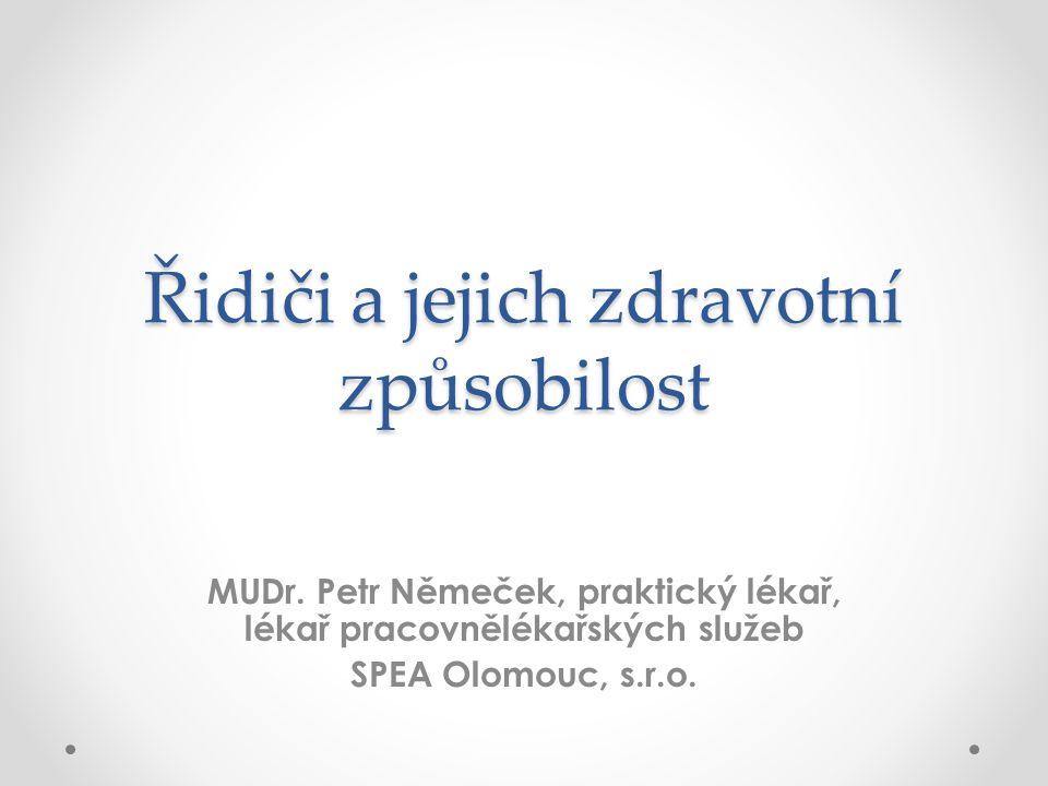 Řidiči a jejich zdravotní způsobilost MUDr. Petr Němeček, praktický lékař, lékař pracovnělékařských služeb SPEA Olomouc, s.r.o.