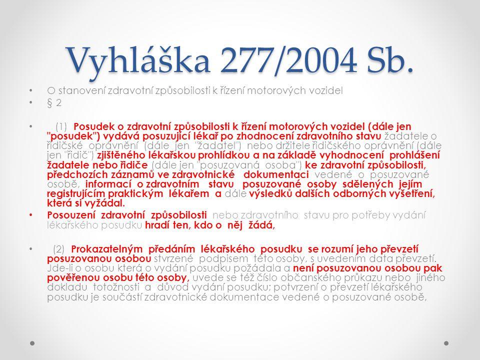 Vyhláška 277/2004 Sb. • O stanovení zdravotní způsobilosti k řízení motorových vozidel • § 2 • (1) Posudek o zdravotní způsobilosti k řízení motorovýc