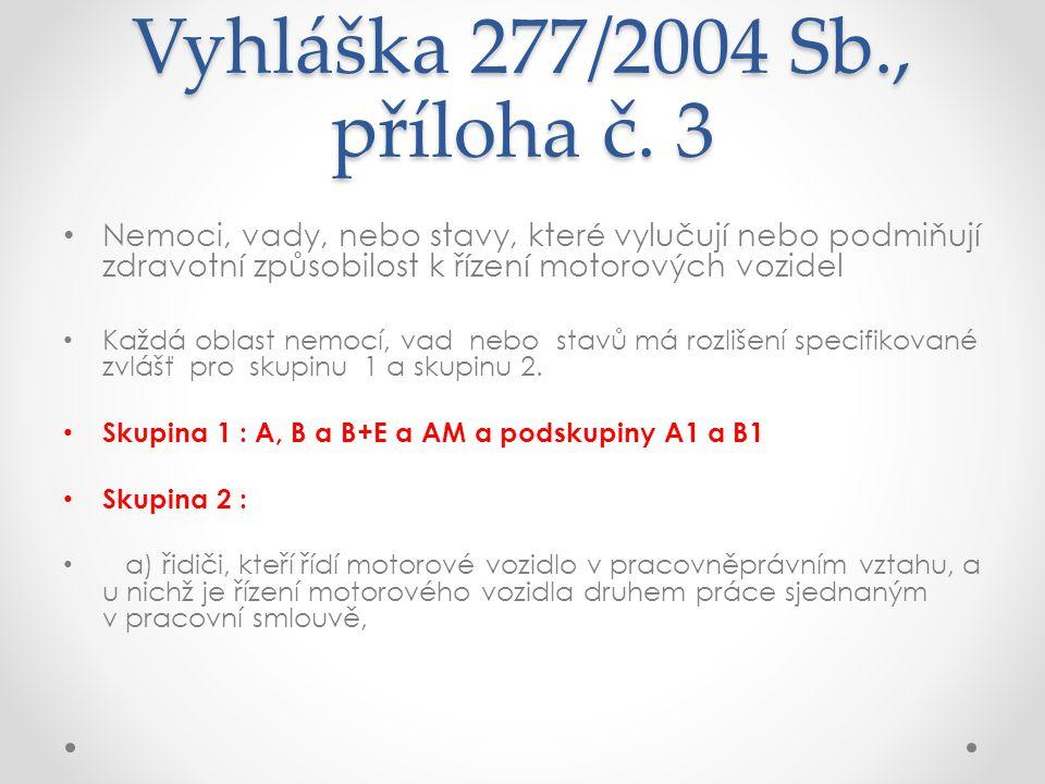 Vyhláška 277/2004 Sb., příloha č. 3 • Nemoci, vady, nebo stavy, které vylučují nebo podmiňují zdravotní způsobilost k řízení motorových vozidel • Každ