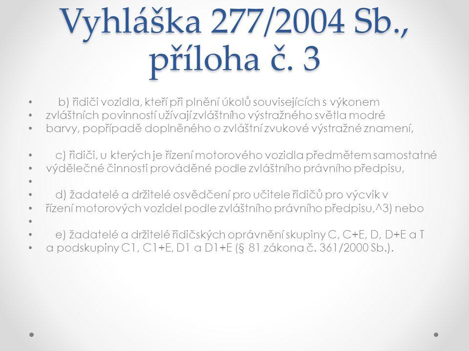 Vyhláška 277/2004 Sb., příloha č. 3 • b) řidiči vozidla, kteří při plnění úkolů souvisejících s výkonem • zvláštních povinností užívají zvláštního výs