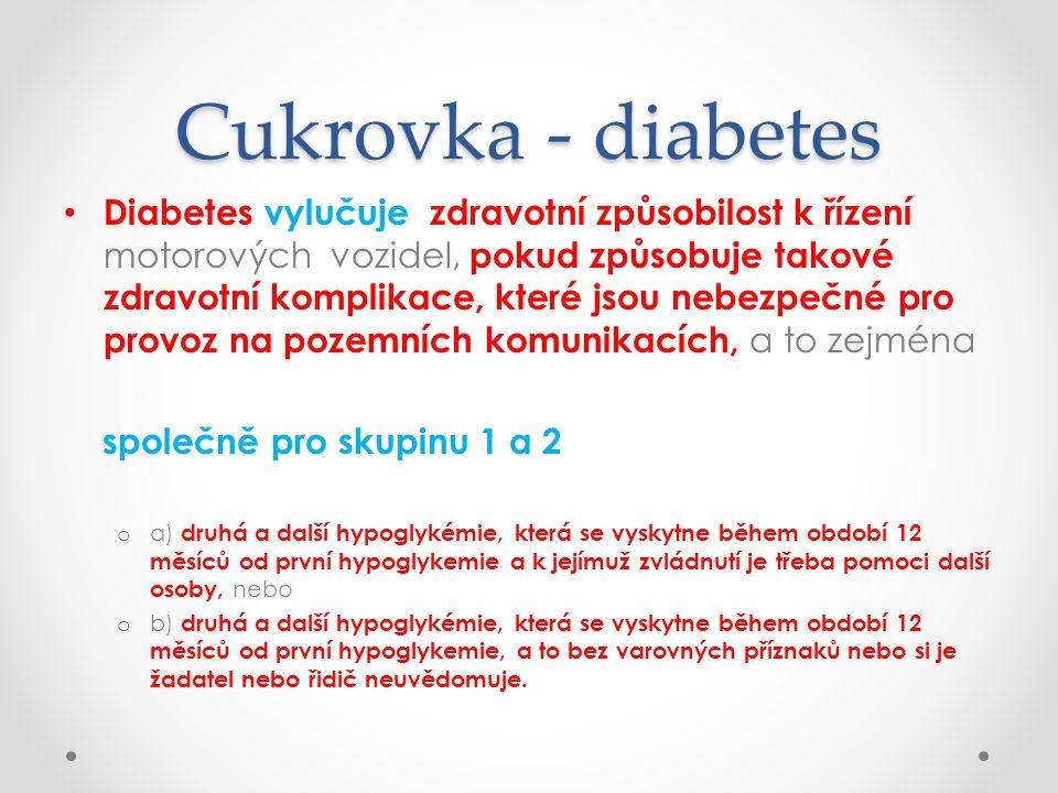 Cukrovka - diabetes • Diabetes vylučuje zdravotní způsobilost k řízení motorových vozidel, pokud způsobuje takové zdravotní komplikace, které jsou neb