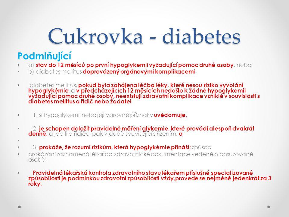 Cukrovka - diabetes Podmiňující • a) stav do 12 měsíců po první hypoglykemii vyžadující pomoc druhé osoby, nebo • b) diabetes mellitus doprovázený org