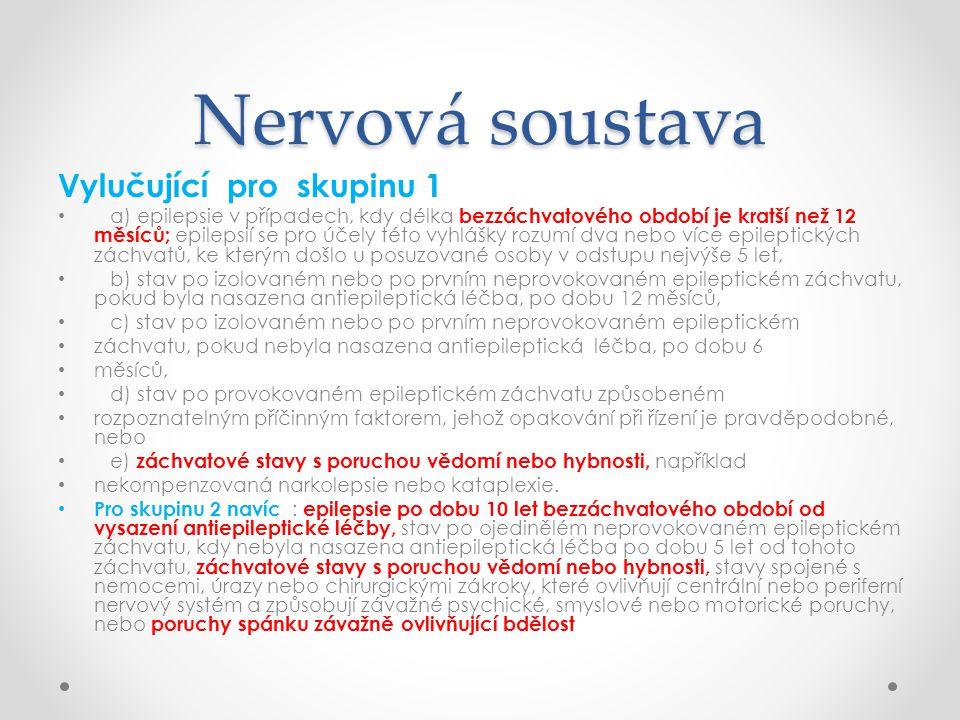 Nervová soustava Vylučující pro skupinu 1 • a) epilepsie v případech, kdy délka bezzáchvatového období je kratší než 12 měsíců; epilepsií se pro účely