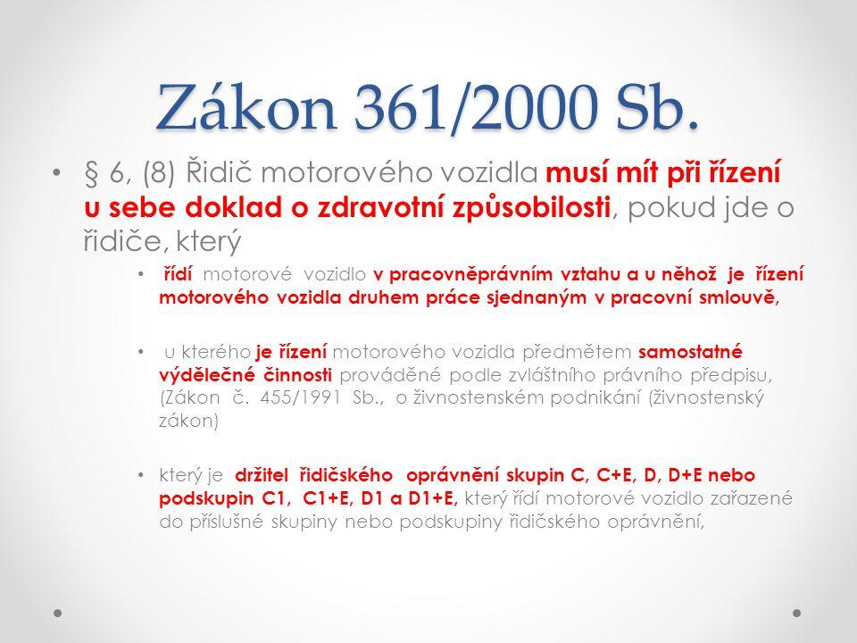 Zákon 361/2000 Sb. • § 6, (8) Řidič motorového vozidla musí mít při řízení u sebe doklad o zdravotní způsobilosti, pokud jde o řidiče, který • řídí mo
