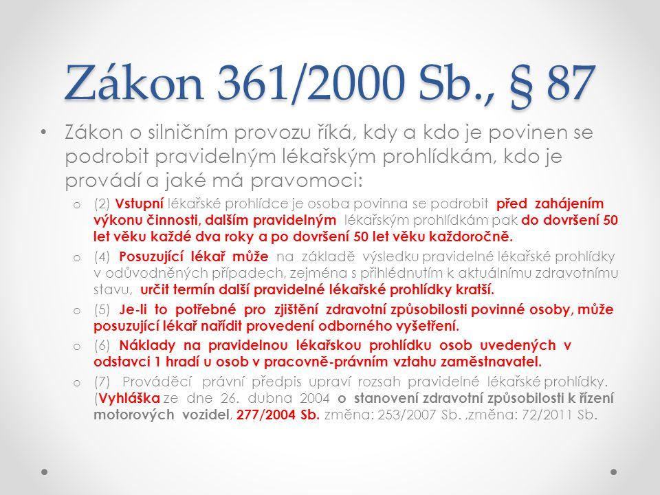 Zákon 361/2000 Sb., § 87 • Zákon o silničním provozu říká, kdy a kdo je povinen se podrobit pravidelným lékařským prohlídkám, kdo je provádí a jaké má