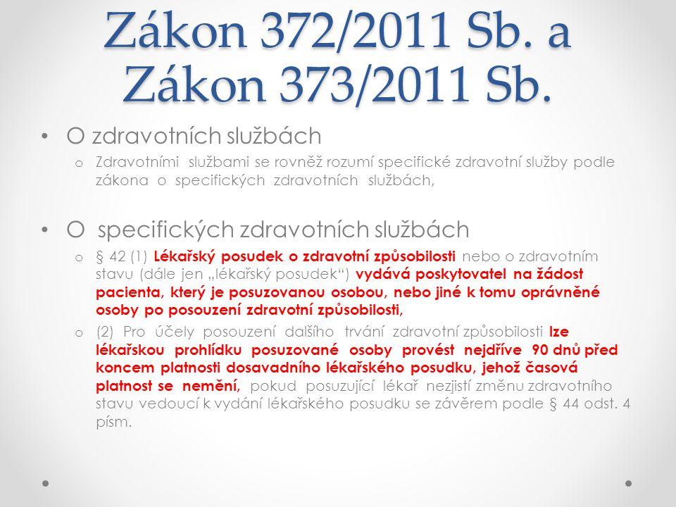 Zákon 372/2011 Sb. a Zákon 373/2011 Sb. • O zdravotních službách o Zdravotními službami se rovněž rozumí specifické zdravotní služby podle zákona o sp
