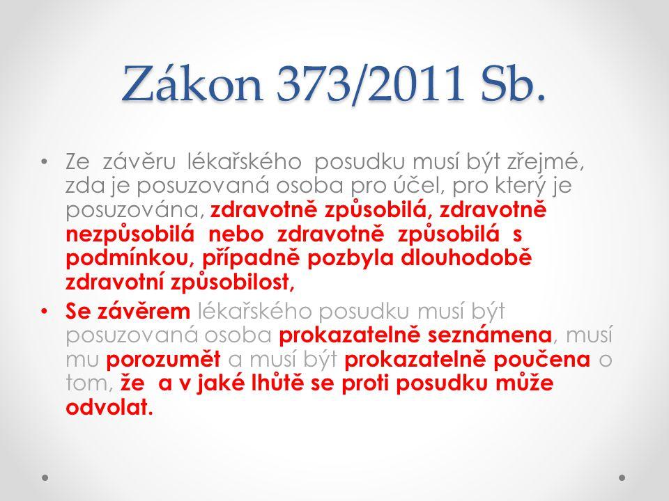 Zákon 373/2011 Sb. • Ze závěru lékařského posudku musí být zřejmé, zda je posuzovaná osoba pro účel, pro který je posuzována, zdravotně způsobilá, zdr