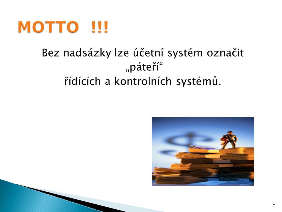 """Bez nadsázky lze účetní systém označit """"páteří řídících a kontrolních systémů. 7"""