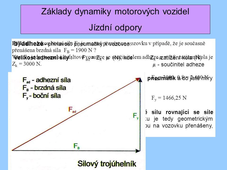 b) adheze - přilnavost pneumatiky k vozovce. Velikost adhezní síly : F ad = Z k.  (N), kdeZ k - zatížení kola (N)  - součinitel adheze  - závisí na