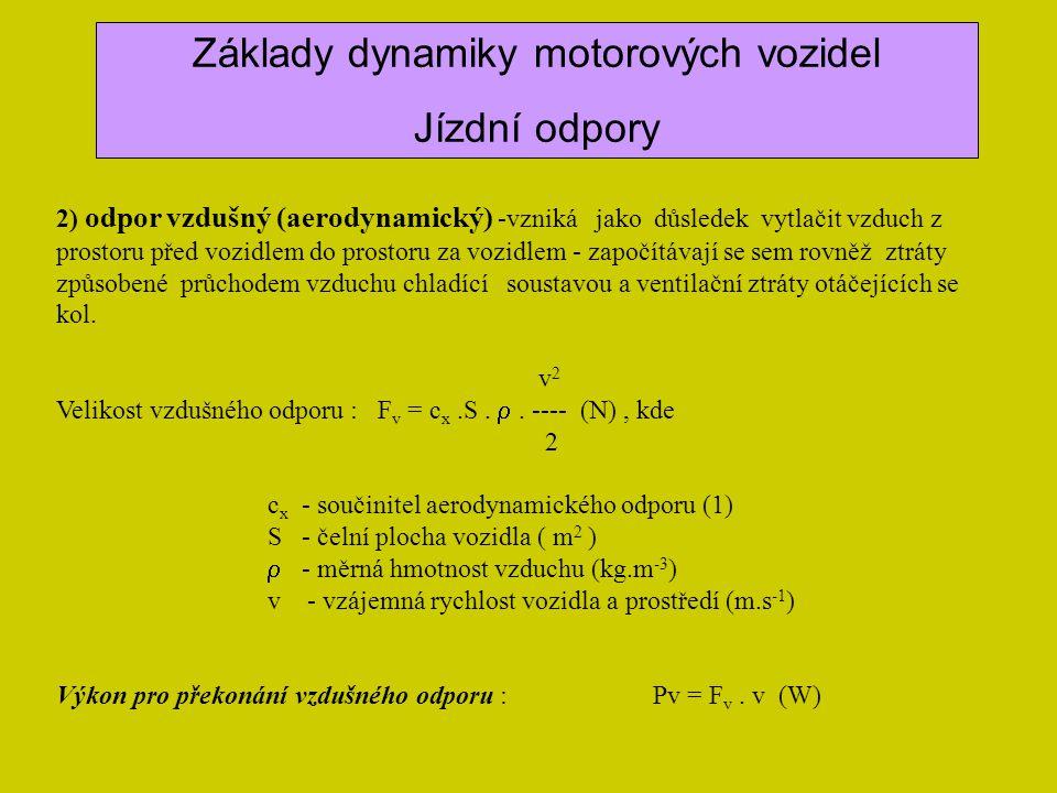 2) odpor vzdušný (aerodynamický) -vzniká jako důsledek vytlačit vzduch z prostoru před vozidlem do prostoru za vozidlem - započítávají se sem rovněž z