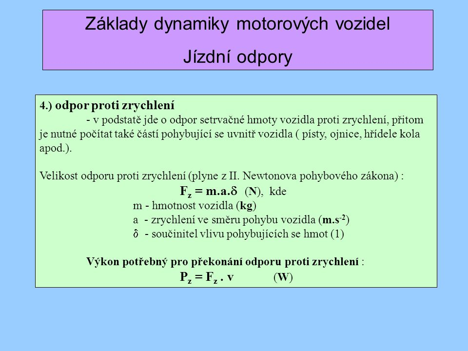 Základy dynamiky motorových vozidel Jízdní odpory 4.) odpor proti zrychlení - v podstatě jde o odpor setrvačné hmoty vozidla proti zrychlení, přitom j